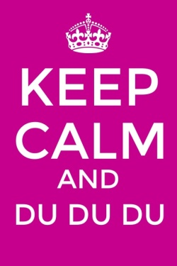 Keep calm and du du du